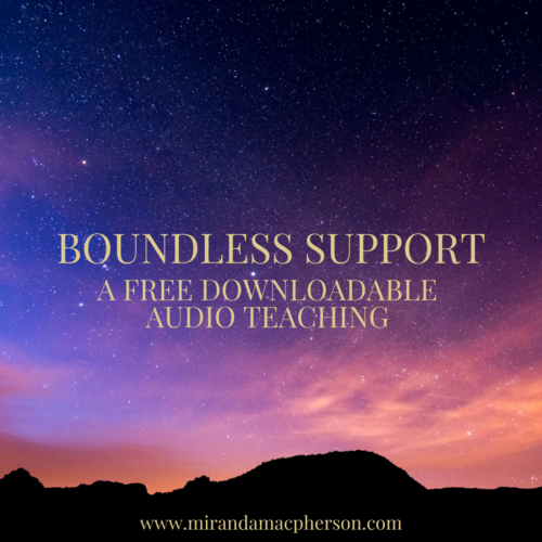BOUNDLESS SUPPORT a free downloadable audio teaching by spiritual teacher Miranda Macpherson