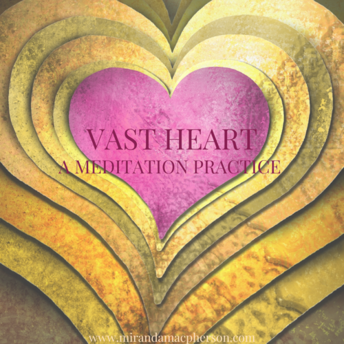 VAST HEART a downloadable guided audio meditation by Miranda Macpherson