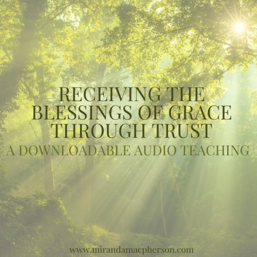 RECEIVING THE BLESSINGS OF GRACE THROUGH TRUST a downloadable audio teaching by Miranda Macpherson