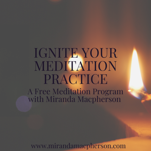 IGNITE YOUR MEDITATION PRACTICE a free online meditation program with Miranda Macpherson