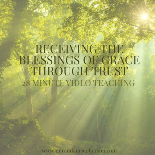 RECEIVING THE BLESSINGS OF GRACE THROUGH TRUST a video teaching by spiritual teacher Miranda Macpherson