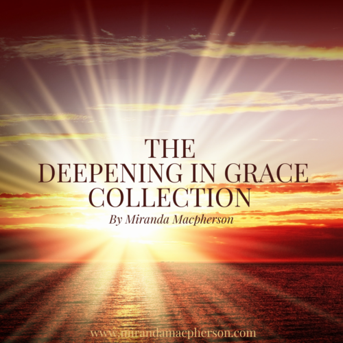 THE DEEPENING IN GRACE COLLECTION Miranda Macpherson support for spiritual practice